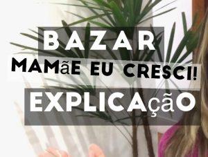"""ENTENDA COMO FUNCIONA O BAZAR """"MAMÃE EU CRESCI!"""""""